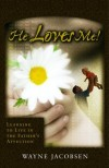 Wayne Jacobsen - He Loves Me: Learning to Live in the Father's Affection