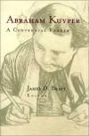 J. Bratt - Abraham Kuyper: A Centennial Reader