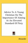 Product Image: Alexander - Advice to a Young Christian on the Importance of Aiming at an Elevated Standard of Piety