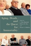 Aging, Death, and the Quest for Immortality (Horizons in Bioethics Series)