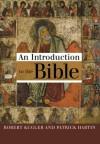 Robert Kugler, Patrick J. Hartin - An Introduction to the Bible