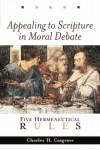 Charles H. Cosgrove - Appealing to Scripture in Moral Debate: Five Hermeneutical Rules