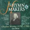 The Hymn Makers - Charles Wesley: Love Divine