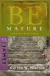 Warren W. Wiersbe - Be Mature: Growing Up in Christ: NT Commentary James (Be)