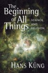 Hans Kung - The Beginning of All Things: Science and Religion