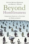 Steven Bouma-Prediger, Brian J. Walsh - Beyond Homelessness: Christian Faith in a Culture of Displacement