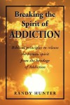 Product Image: Randy Hunter - Breaking the Spirit of Addiction
