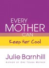 Julie Barnhill - Every Mother Can Keep Her Cool