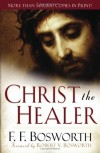 F F Bosworth - Christ the Healer