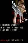 VISCHER - Christian Worship in Reformed Ch (Calvin Institute of Christian Worship Liturgical Studies Series)