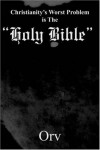 "Product Image: Orv - Christianity's Worst Problem is The ""Holy Bible"""