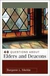 Benjamin L. Merkle - 40 Questions about Elders and Deacons