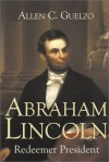 Allen C. Guelzo - Abraham Lincoln: Redeemer President (Library of Religious Biography)