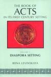 Irina Levinskaya - Book of Acts in Its Diaspora Setting (Book of Acts in Its First Century Setting)