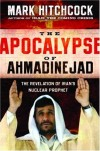 Mark Hitchcock - The Apocalypse of Ahmadinejad: The Revelation of Iran's Nuclear Prophet