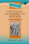 William K. Kay - Apostolic Networks in Britain: New Ways of Being Church (Studies in Evangelical History & Thought)