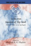 Michael Haykin - At the Pure Fountain of Thy Word: Andrew Fuller as an Apologist (Studies in Baptist History and Thought)