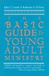 John C. Cusick - The Basic Guide to Young Adult Ministry / John C. Cusick and Katherine F. Devries.