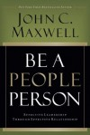 John C Maxwell - Be a People Person: Effective Leadership Through Effective Relationships