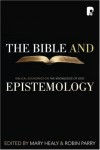 Robin Parry and Mary Healy - The Bible And Epistemology