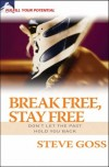 Steve Goss - Break Free, Stay Free: Don't Let the Past Hold You Back