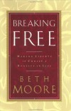 Beth Moore & Dale McCleskey - Breaking Free: Making Liberty in Christ a Reality in Life