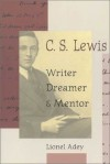 Lionel Adey - C.S.Lewis: Writer, Dreamer and Mentor
