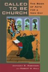 Anthony B. Robinson, Robert W. Wall - Called to be Church: The Book of Acts for the Church Today