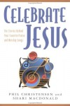Shari MacDonald, Phil Christensen - Celebrate Jesus: The Stories Behind Your Favorite Praise and Worship Songs