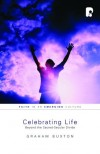 Graham Buxton - Celebrating Life: Beyond the Sacred-Secular Divide