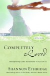 Shannon Ethridge - Completely Loved: Recognizing God's Passionate Pursuit of Us (Loving Jesus Without Limits)