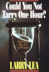 Larry Lea - Could You Not Tarry One Hour?