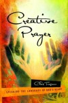 Chris Tiegreen - Creative Prayer: Speaking the Language of God's Heart