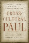 Charles H. Cosgrove, Herold Weiss, K. K. (Khiok-Khng) Yeo - Cross Cultural Paul: Journeys to Others Journeys to Ourselves