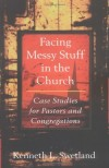 Kenneth L. Swetland - Facing Messy Stuff in the Church
