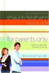 Lisa A. Rice, Shaunti Feldhahn - For Parents Only Discussion Guide: Helping You Get Inside the Head of Your Kid