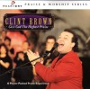 Product Image: Clint Brown - Give God The Highest Praise