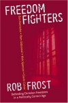 Rob Frost - Freedom Fighters: Defending Christian Freedoms in a Politically Correct Age
