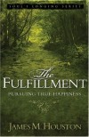 James M. Houston - The Fulfillment: Pursuing True Happiness