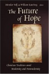 Volf M - The Future of Hope: Christian Tradition Amid Modernity and Postmodernity