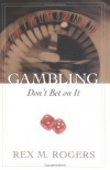 Rex M. Rogers - Gambling: Don't Bet on It