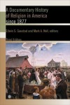 Gaustad & Noll - A Documentary History of Religion in America: Since 1877