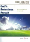 Phil Strout - God's Relentless Pursuit: Discovering His Heart for Humanity