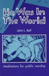 Product Image: John L Bell - He Was In The World: Meditations For Public Worship