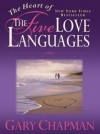 Gary Chapman - The Heart of the Five Love Languages