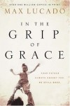 Product Image: Max Lucado - In the Grip of Grace : Your Father Always Caught You. He Still Does.