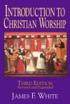 James F. White - Introduction to Christian worship