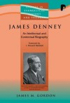 James M Gordon - James Denney (1856-1917): An Intellectual and Contextual Biography (Studies in Evangelical History and Thought)