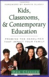 Kerby Anderson, Don Closson - Kids, Classrooms, and Contemporary Education (Issues in Focus (Kregel)) (Issues in Focus (Kregel))