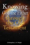 Product Image: Chris Wright - Knowing God the Father Through the Old Testament